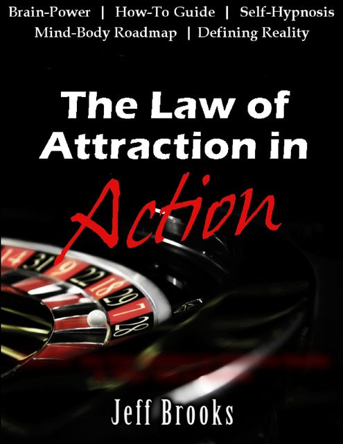 The Law of Attraction In Action, Jeff Brooks
