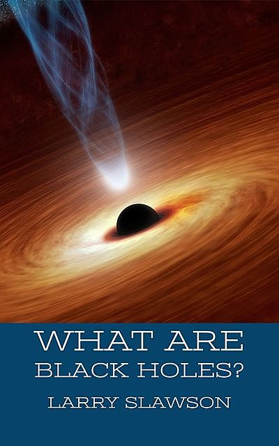 What are Black Holes, Larry Slawson