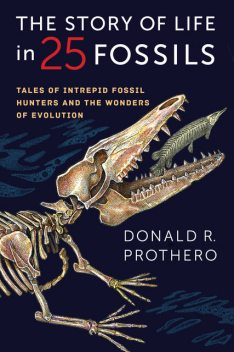 The Story of Life in 25 Fossils, Donald R.Prothero