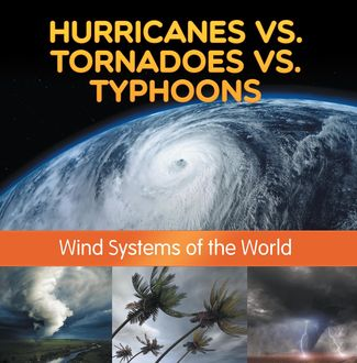 Hurricanes vs. Tornadoes vs Typhoons: Wind Systems of the World, Baby Professor