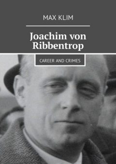 Joachim von Ribbentrop. Career and crimes, Max Klim