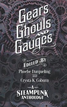 Gears, Ghouls, and Gauges, Crysta K. Coburn