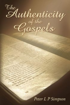 The Authenticity of the Gospels, PeterL.P. Simpson