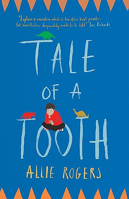 Tale of a Tooth: Heart-rending story of domestic abuse through a child's eyes, Allie Rogers