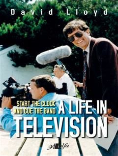 Start the Clock and Cue the Band – A Life in Television, David Lloyd