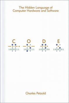 Code: The Hidden Language of Computer Hardware and Software, Charles Petzold