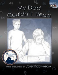 My Dad Couldn't Read, Carey Rigby-Wilcox