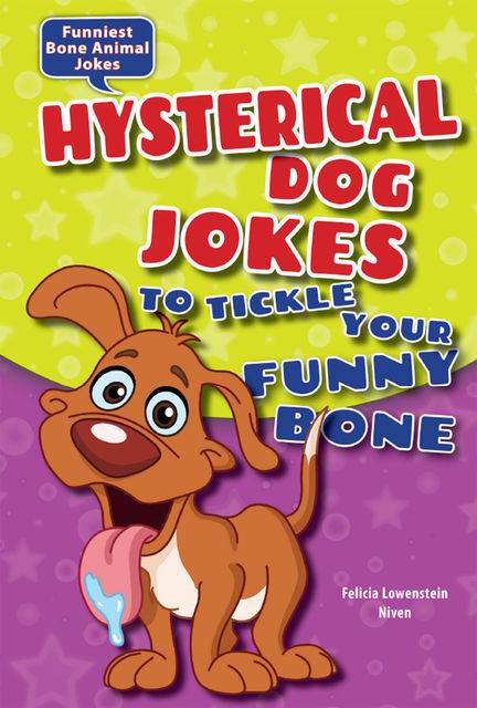 Hysterical Dog Jokes to Tickle Your Funny Bone, Felicia Lowenstein Niven
