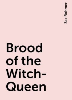 Brood of the Witch-Queen, Sax Rohmer
