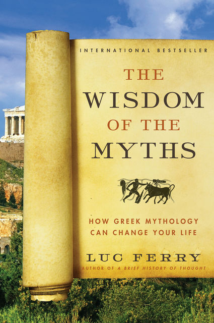 The Wisdom of the Myths, Luc Ferry