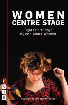 Women Centre Stage: Eight Short Plays By and About Women (NHB Modern Plays), Timberlake Wertenbaker, Winsome Pinnock, Rose Lewenstein, Stephanie Ridings, Jessica Siân, Chloe Todd Fordham, Georgia Christou, April De Angelis, Sue Parrish