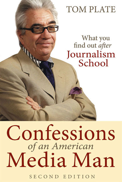 Confession of an American Media Man. What You Find Out After Journalism School, Tom Plate