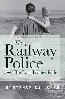 The Railway Police and The Last Trolley Ride, Hortense Calisher