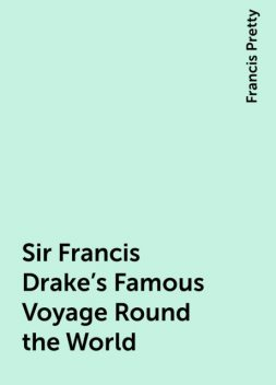 Sir Francis Drake's Famous Voyage Round the World, Francis Pretty