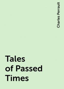 Tales of Passed Times, Charles Perrault