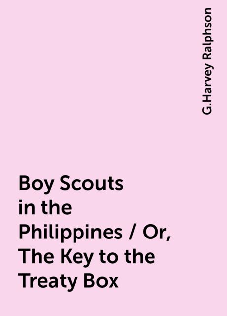 Boy Scouts in the Philippines / Or, The Key to the Treaty Box, G.Harvey Ralphson