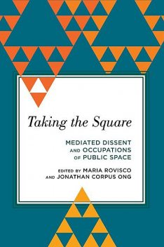 Taking the Square, Edited by Maria Rovisco, Jonathan Corpus Ong