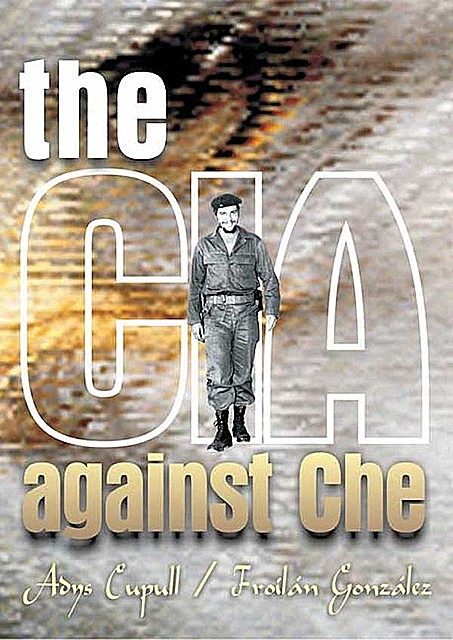 The CIA against Che, Adys Cupull