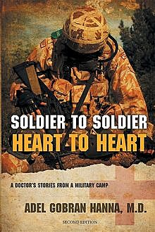 Soldier to Soldier, Heart to Heart : A Doctor's Stories from a Military Camp, ADEL G HANNA