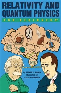 Relativity and Quantum Physics For Beginners, Steven L.Manly
