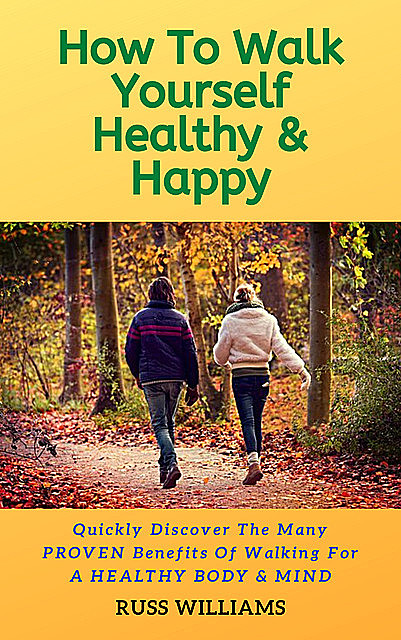 How To Walk Yourself Healthy & Happy, Russ Williams