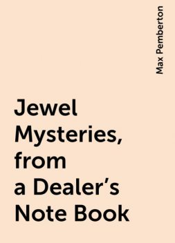 Jewel Mysteries, from a Dealer's Note Book, Max Pemberton