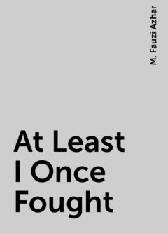 At Least I Once Fought, M. Fauzi Azhar