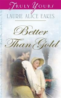 Better Than Gold, Laurie Alice Eakes