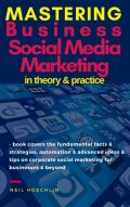 Mastering Business Social Media Marketing in Theory & Practice, Neil Hoechlin