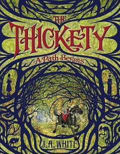 The Thickety: A Path Begins, J.A. White