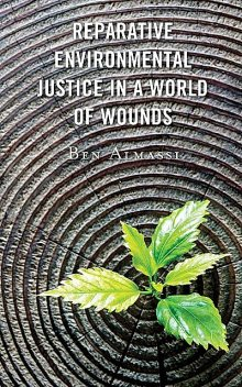 Reparative Environmental Justice in a World of Wounds, Ben Almassi