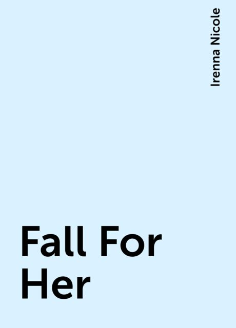 Fall For Her, Irenna Nicole