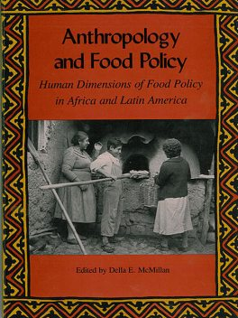 Anthropology and Food Policy, Billie R. DeWalt, Art Hansen, David Barkin, Edward B. Reeves, J. Terrance McCabe, Jeanne Harlow, Kathleen M. DeWalt, Paul L. Doughty, Roberta D. Baer