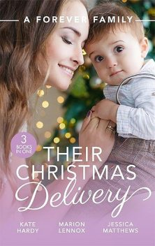 A Forever Family: Their Christmas Delivery, Marion Lennox, Kate Hardy, Jessica Matthews