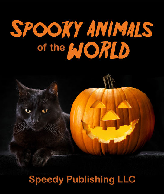 Spooky Animals Of The World, Speedy Publishing