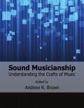 Sound Musicianship: Understanding the Crafts of Music, Andrew Brown