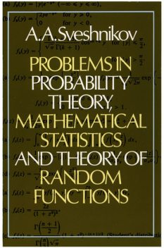 Problems in Probability Theory, Mathematical Statistics and Theory of Random Functions, A.A.Sveshnikov