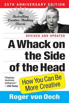 A Whack on the Side of the Head: How You Can Be More Creative, Roger, von Oech
