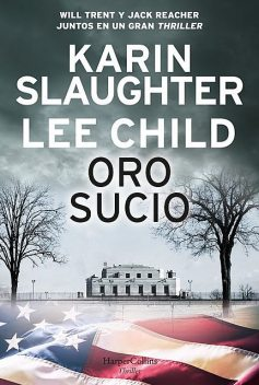 Oro sucio, Karin Slaughter, Lee Child