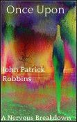 Once Upon a Nervous Breakdown, John Robbins