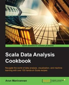 Scala Data Analysis Cookbook, Arun Manivannan