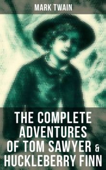 The Complete Adventures of Tom Sawyer & Huckleberry Finn, Mark Twain