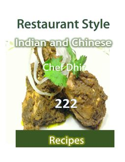 222 Restaurant Style Indian and Chinese Recipes, Chef Dhir