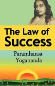 The Law of Success: Using the Power of Spirit to Create Health, Prosperity, and Happiness, Paramahansa Yogananda