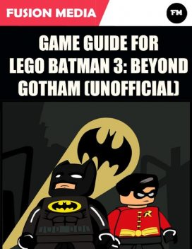 Game Guide for Lego Batman 3: Beyond Gotham (Unofficial), Fusion Media