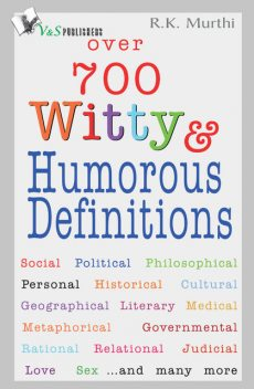 Over 700 Witty & Humorous definitions, R.K.Murthi