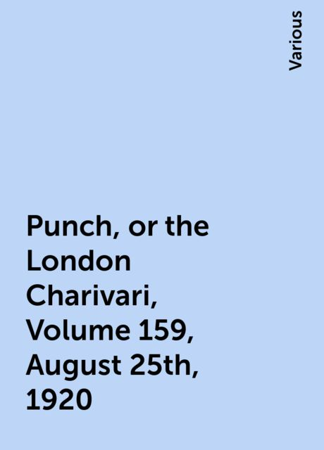 Punch, or the London Charivari, Volume 159, August 25th, 1920, Various