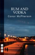 Rum and Vodka (NHB Modern Plays), Conor McPherson