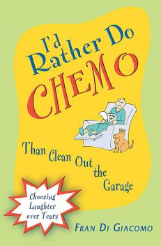 I'd Rather Do Chemo Than Clean Out the Garage, Fran Di Giacomo