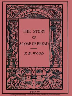 The Story of a Loaf of Bread, Thomas Wood